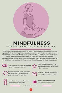 Mindfulness ou Atenção Plena é estarmos conscientes do que se passa no nosso corpo, na nossa mente, nos nossos pensamentos e nas nossas emoções.