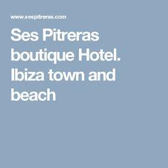 Ses Pitreras boutique Hotel. Ibiza town and beach