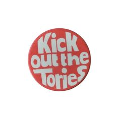 Vintage British Political Badge - 'Kick out the Tories'
