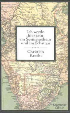 Christian Kracht: Ich werde hier sein im Sonnenschein und im Schatten