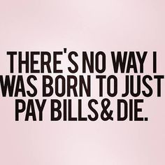 A quote to keep in mind each month when I am paying the bills.  Get the bills paid off, get out of debt, stay somewhat debt free.