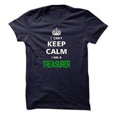 I can not keep calm I'm a TREASURER T-Shirts, Hoodies, Sweatshirts, Tee Shirts (23$ ==> Shopping Now!)