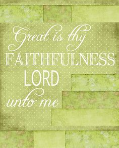 Great Is Thy Faithfulness  He continues to amaze me.....