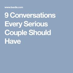 9 Conversations Every Serious Couple Should Have
