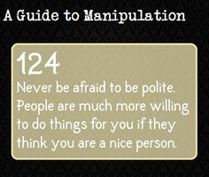 A Guide To Manipulation - so many people assume I am nice simply because of this