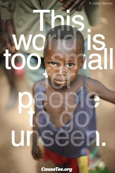 This world is too small for people to go unseen.