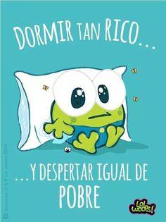 Dormir tan rico y despertar igual de pobre! Jajajaa / BUENOS DIAS / Morning / buen día / lol / humor