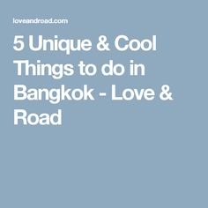 5 Unique & Cool Things to do in Bangkok - Love & Road