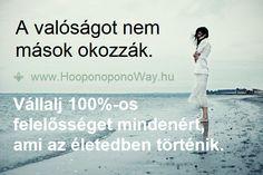 Hálát adok a mai napért. A valóságot nem mások okozzák. Az én valóságomat én teremtem. Felelősséggel. Ez tesz szabaddá, boldoggá és teljessé. Ez az út önmagamhoz. Micsoda út! Mennyi lehetőséggel! Így szeretlek, Élet! Köszönöm. Szeretlek ❤️  ⚜ Ho'oponoponoWay Magyarország ⚜ www.HooponoponoWay.hu