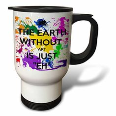 3dRose The Earth without Art is Just Eh Artist Art Teacher Professor Travel Mug 14Ounce >>> Details can be found by clicking on the image.