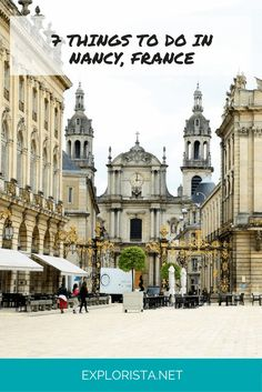 7 awesome things you should do in Nancy, France! Travel tips via Eplorista