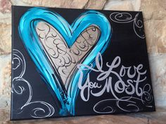 I Love You Most hand-painted inspirational art by DesignsbyDarlaT Easy Canvas Painting, Heart Painting, Diy Canvas Art, Hand Painted Canvas, Love Painting, Canvas Paintings, Canvas Ideas, Best Canvas, Paint And Sip