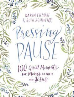 Pressing Pause by Karen Ehman and Ruth Schwenk