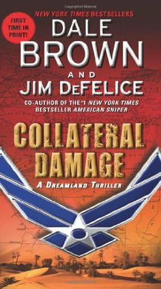 Collateral Damage: A Dreamland Thriller by Dale Brown. $9.99. Publisher: Harper; Reissue edition (November 27, 2012). Series - Dreamland. Author: Jim DeFelice