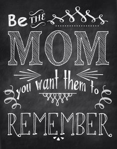Be the mom you want them to remember