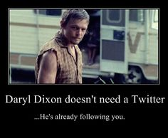Daryl Dixon doesn't need a Twitter...He's already following you. #TheWalkingDead #Zombies