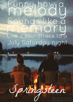 Funny how a melody sounds like a memory , like a soundtrack to a July Saturday night.