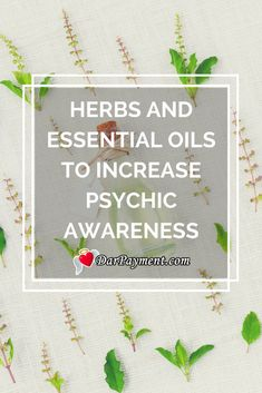 Herbs and Essential Oils to Increase Psychic Awareness | essential oils | aromatherapy | psychic awareness