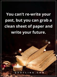 inspirational quotes You can't re-write your past, but you can grab a clean sheet of paper and write your future.