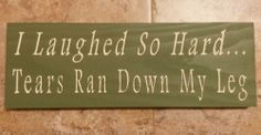 ~I Laughed So Hard Tears Ran Down My Leg ~ shabby sign. You Choose Colors! #CajunSignShop #shabby