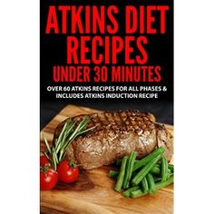 Atkins Diet: Atkins Diet Recipes Under 30 Minutes   Over 60 Atkins Recipes For All Phases & Includes Atkins Induction Recipe( Atkins, Atkins Diet, Atkins ... weight loss, paleo, gluten free, diet plan)  #Diet #Ideas