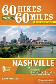 60 Hikes Within 60 Miles Nashville: Including Clarksville, Gallatin, Murfreesboro, and the Best of Middle Tennessee