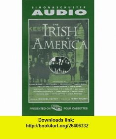 The IRISH IN AMERICA A History (Pbs Documentary Series) (9780671580353) Roy Disney, Pete Hamill, Patty Disney, Peggy Noonan, Dennis Duggan, Malachy McCourt, Colm Meaney, Michael Coffey, Terry Golway , ISBN-10: 0671580353  , ISBN-13: 978-0671580353 ,  , tutorials , pdf , ebook , torrent , downloads , rapidshare , filesonic , hotfile , megaupload , fileserve