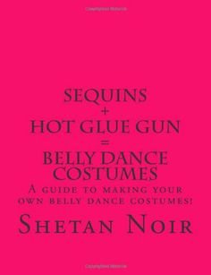 Sequins+Hot glue gun=Belly Dance Costumes (Volume 1) by Shetan Noir http://www.amazon.com/dp/1475085656/ref=cm_sw_r_pi_dp_mVHJtb17A99EEVJT How to make your own Belly dance costumes