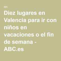 Diez lugares en Valencia para ir con niños en vacaciones o el fin de semana - ABC.es