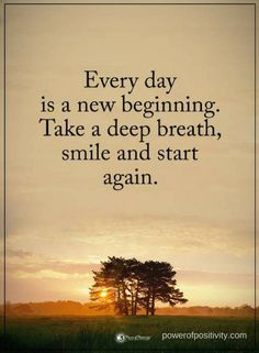 Quotes Every day is a new beginning. Take a deep breath, smile and start again.