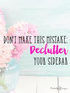 Have an unsightly sidebar? Don't Make This Mistake: Declutter Your Sidebar - get rid of all those buttons