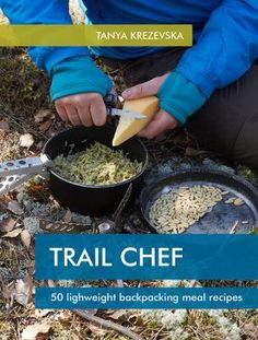 Trail Chef - 50 lightweight backpacking meal recipes, tanya krezevska, lightweight backpacking recipes, quick camping meals, camp cooking