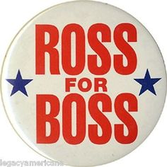 1992-Ross-Perot-ROSS-FOR-BOSS-Campaign-Button-4696
