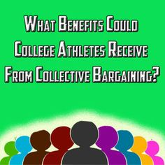 What Benefits Could College Athletes Receive From Collective Bargaining?