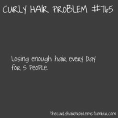 Curly hair problems #765 - Seriously. My boyfriend tried to vacuum one time and sucked up so much hair it clogged the vacuum