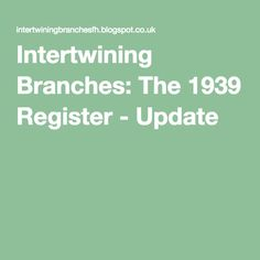 Intertwining Branches: The 1939 Register - Update