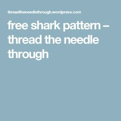 free shark pattern – thread the needle through