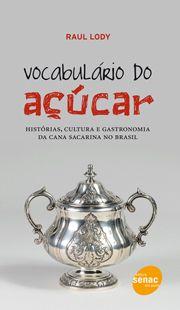 Vocabulário do açúcar | Histórias, cultura e gastronomia da cana sacarina no Brasil