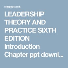 LEADERSHIP THEORY AND PRACTICE SIXTH EDITION Introduction Chapter ppt download