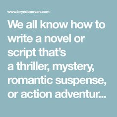 We all know how to write a novelor script that's athriller, mystery, romantic suspense, or action adventure: start with an intense, life-or-death plot. Many other genres, such as science fi…