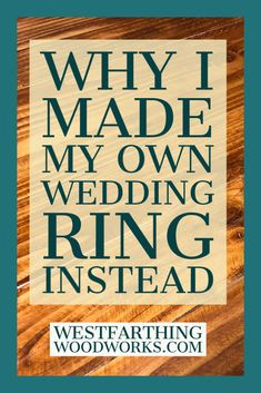 I made my own wedding ring, and it was one of the best decisions I ever made. It means mroe to me, and it was actually not that difficult.
