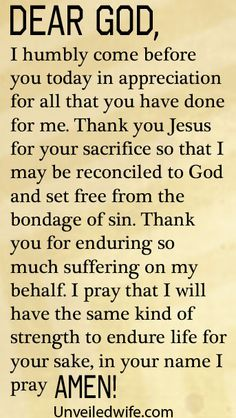 Prayer Of The Day – A Heart Of Thankfulness --- Dear Lord,I humbly come before you today in appreciation for all that you have done for me. Thank you Jesus for your sacrifice so that I may be reconciled to God and set free from the bondage of sin. Thank you for enduring so much suffering on my behalf... Read More Here unveiledwife.com/...