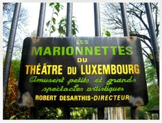 While visiting Luxembourg Gardens see a puppet show at Les Marionnettes Théàtre du Luxembourg.