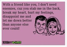 Ouch! Who needs enemies if you have friends like this.