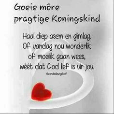 Goeie More, Special Quotes, Morning Messages, Afrikaans, Positive Thoughts, Christian Quotes, Prayers, Inspirational Quotes, God