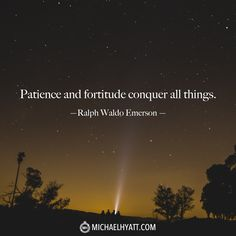 """Patience and fortitude conquer all things."" -Ralph Waldo Emerson http://michaelhyatt.com/shareable-images"