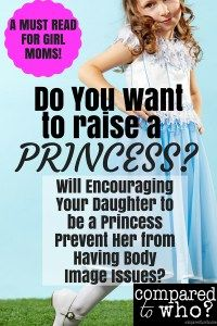Will Encouraging your daughter  to be a Princess Help Her Body Image? Interesting thoughts on Princess movement from Compared to Who? A must read for girl moms!