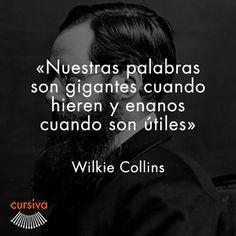 """""""Nuestras palabras son gigantes cuando hieren y enanos cuando son útiles"""" Wilkie Collins #cita #quote #escritura #literatura #libros #books #WilkieCollins"""