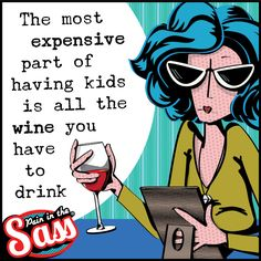 Pain in the Sass - Anyone?!  humour wit funnies children alcohol