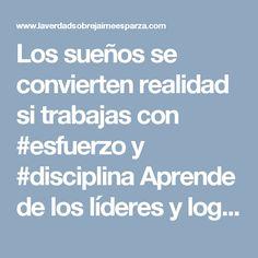 Los sueños se convierten realidad si trabajas con #esfuerzo y #disciplina Aprende de los líderes y logra el #exito #jaimeesparzarhenals